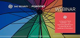 La Security Fabric Fortinet : une approche globale pour la sécurité de vos Systèmes d'Informations
