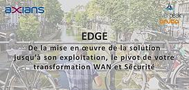 EDGE : de la mise en œuvre de la solution jusqu'à son exploitation, le pivot de votre transformation WAN et Sécurité