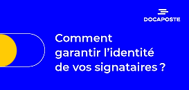 Comment garantir l'identité de vos signataires ?