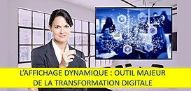 L' Affichage Dynamique : outil majeur de la transformation digitale.