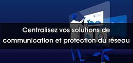 Relever le défi de la centralisation de ses outils de Communication et la protection de son réseau IT