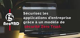 Sécurisez les applications d'entreprise grâce à un modèle de sécurité Zero Trust