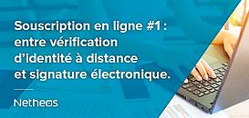 Souscription en ligne #1 : entre vérification d'identité à distance et signature électronique.