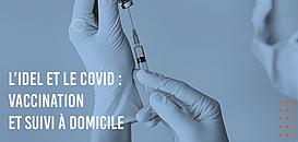 L'IDEL ET LE COVID : VACCINATION  ET SUIVI À DOMICILE