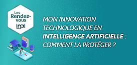 Mon innovation technologique en Intelligence artificielle : comment la protéger ?