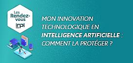 Mon innovation technologique en Intelligence artificielle : comment la protéger ?