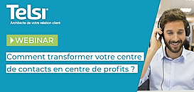 Transformer son centre de contacts en centre de profits