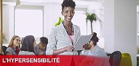 Hypersensibles : comment s'épanouir au travail ?