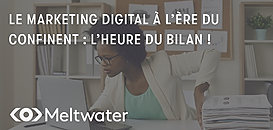 Le marketing digital à l'ère du confinent : l'heure du bilan !