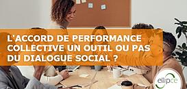 L'accord de performance collective un outil ou pas du dialogue social ?