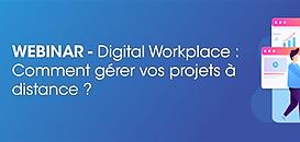 Digital Workplace : comment gérer vos projets à distance ?