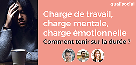 Charge de travail, charge mentale, charge émotionnelle : chapitre 2