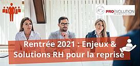 Rentrée 2021 : Enjeux & Solutions RH pour la reprise