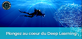 Plongez au cœur du Deep Learning !