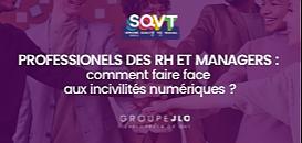 SQVT 2021 : Professionnels des RH et Managers, comment faire face aux incivilités numériques ?