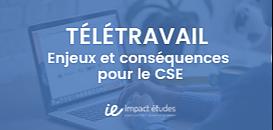 Télétravail: enjeux et conséquences pour le CSE