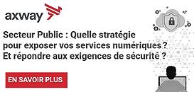 Secteur Public : Quelle stratégie pour exposer vos services numériques? Et répondre aux exigences de sécurité ?