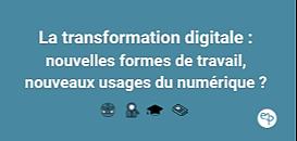 La transformation digitale : nouvelles formes de travail, nouveaux usages du numérique ?