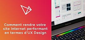 Comment rendre votre site Internet performant en termes d'UX Design
