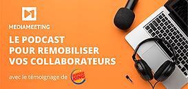 Le podcast pour remobiliser vos collaborateurs !