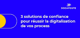 3 solutions de confiance pour réussir la digitalisation de vos process