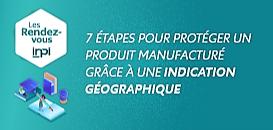7 étapes pour protéger un produit manufacturé grâce à une indication géographique