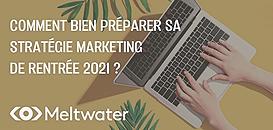Comment bien préparer sa stratégie marketing de rentrée 2021 ?