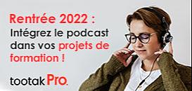 Projet formation 2022 - Le podcast learning, clé de succès, valeur ajoutée, déploiement