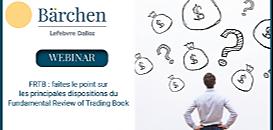 FRTB (Bâle IV) : faites le point sur les principales dispositions du Fundamental Review of Trading Book