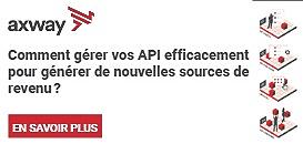 Comment gérer vos API efficacement pour générer de nouvelles sources de revenu?