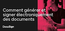 Comment générer et signer électroniquement des documents
