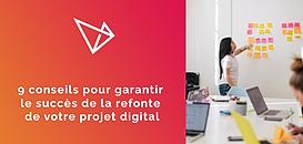 9 conseils pour garantir le succès de la refonte de votre projet digital