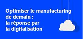 Optimiser le manufacturing de demain : la réponse par la digitalisation