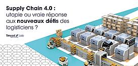 Supply Chain 4.0, utopie ou vraie réponse aux nouveaux défis des logisticiens ?