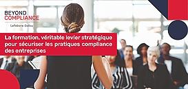 La formation, véritable levier stratégique pour sécuriser les pratiques compliance des entreprises