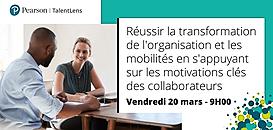 Réussir la transformation de l'organisation et les mobilités en s'appuyant sur les motivations clés des collaborateurs.