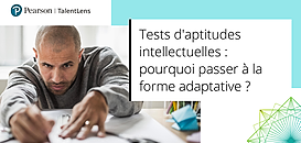 Tests d'aptitudes intellectuelles : pourquoi passer à la forme adaptative ?